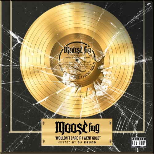 Moose FMG %22Wouldn't Care If I Went Gold%22 mixtape cover art