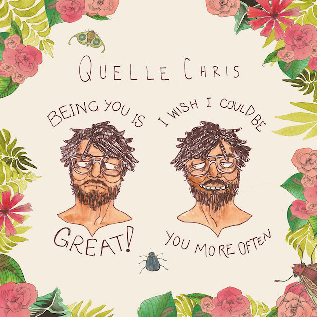 Quelle Chris Being You Is Great I Wish I Could Be You More Often album cover art