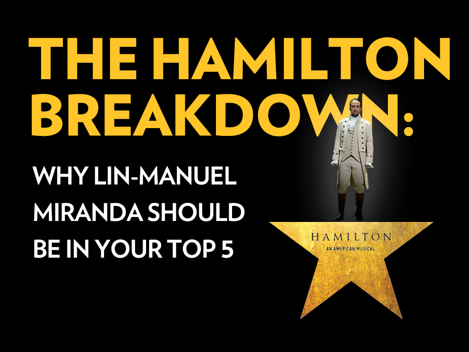 "The Hamilton Breakdown: ""Why Lin-Manuel Miranda Should Be In Your Top 5"""